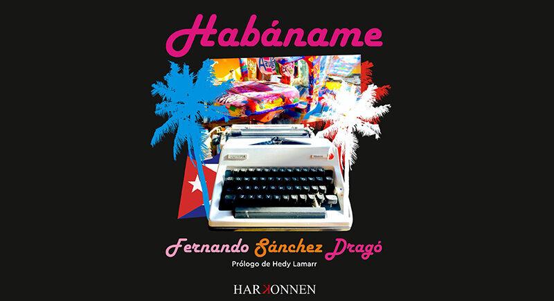 Dragó publica su nuevo libro: 'Habáname' (Editorial Harkonnen)